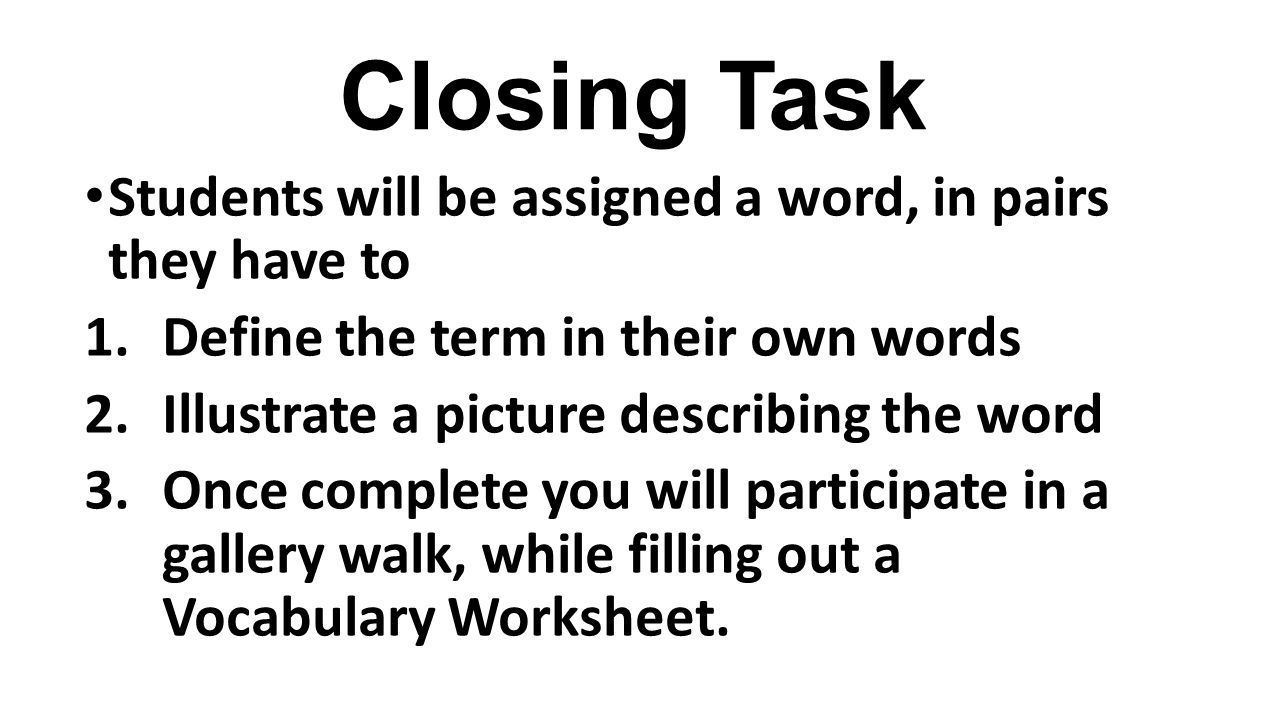 Closing Task Students will be assigned a word, in pairs they have to