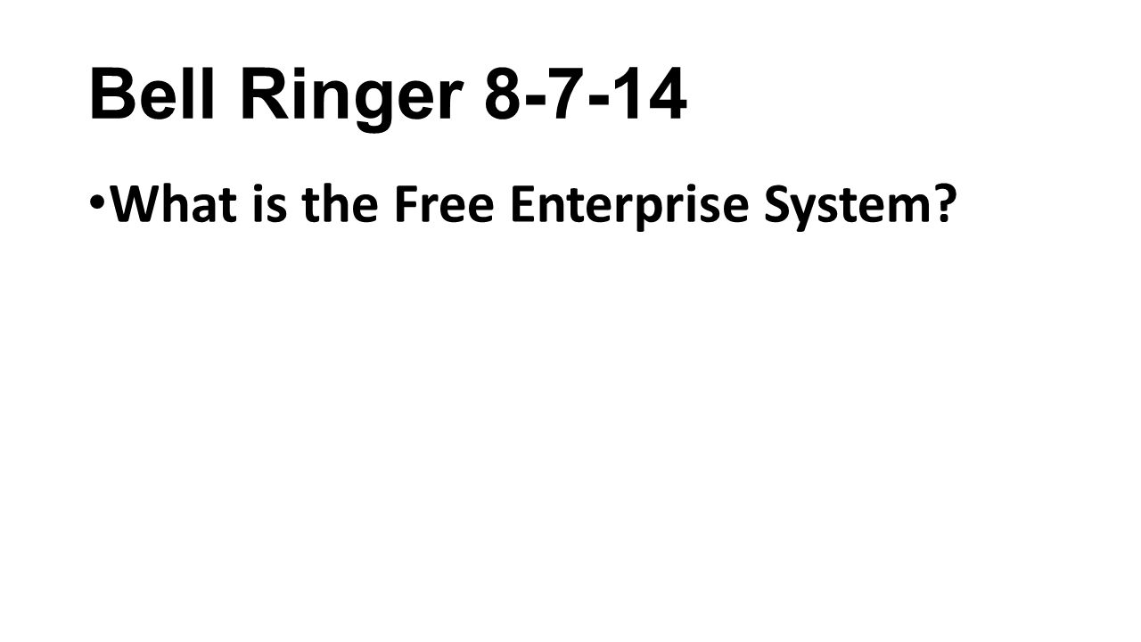 Bell Ringer 8-7-14 What is the Free Enterprise System