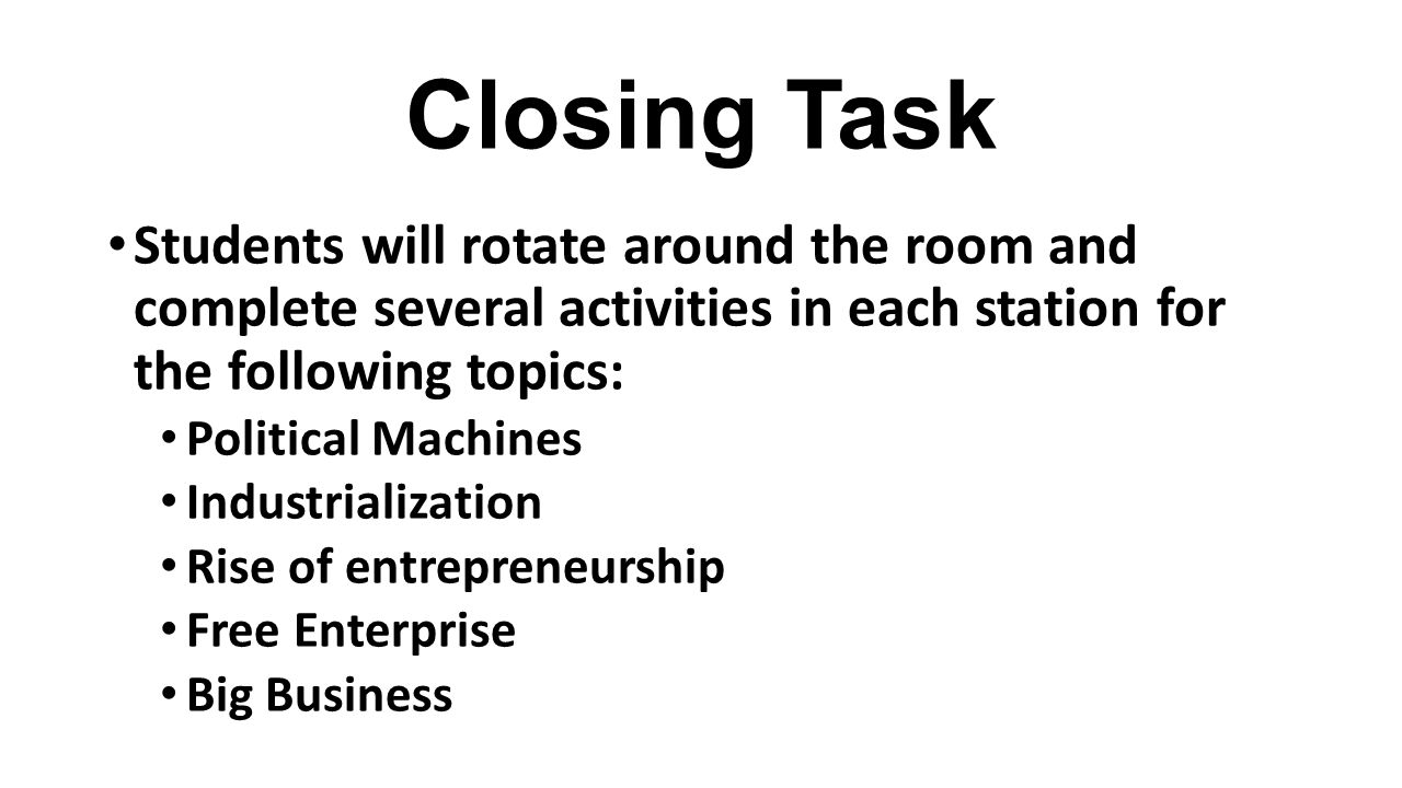 Closing Task Students will rotate around the room and complete several activities in each station for the following topics: