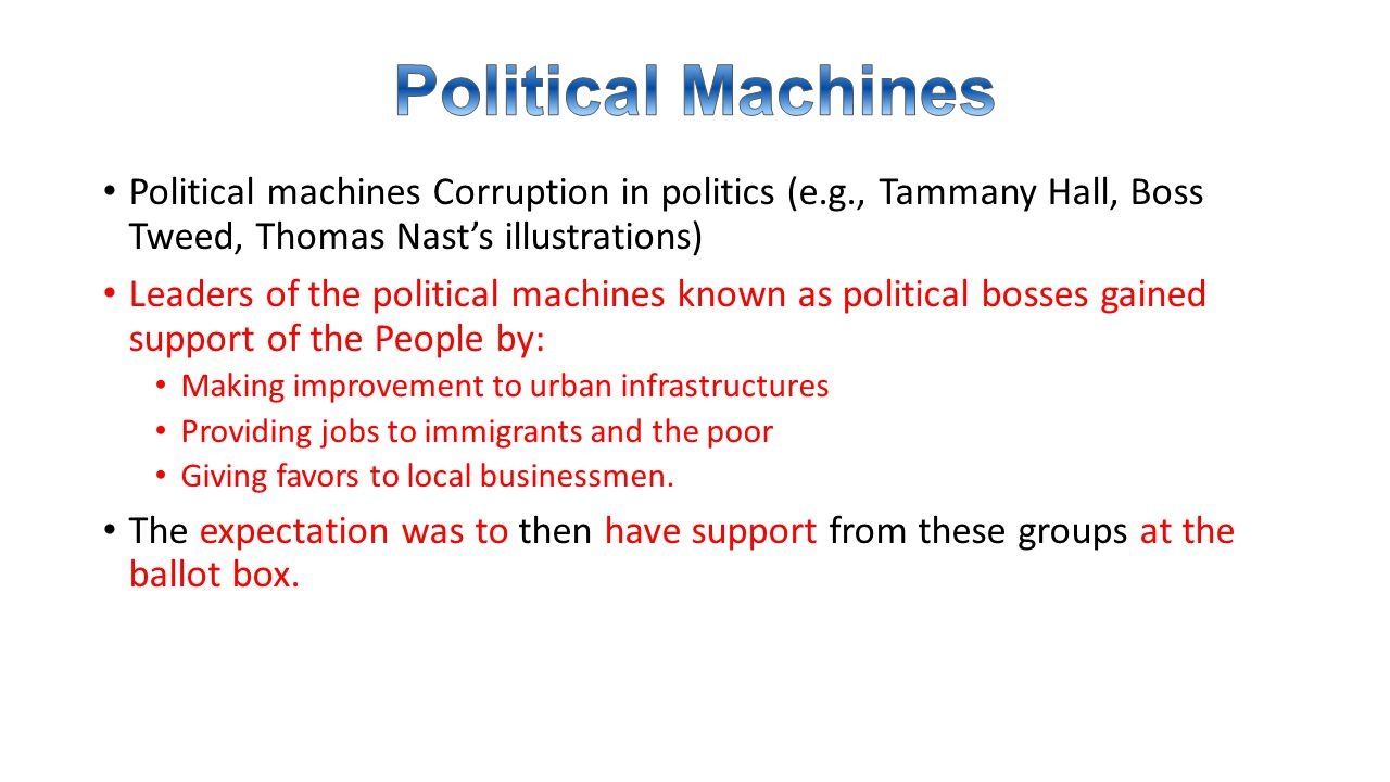 Political Machines Political machines Corruption in politics (e.g., Tammany Hall, Boss Tweed, Thomas Nast's illustrations)