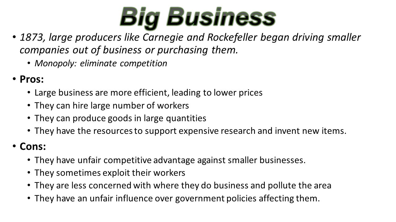 Big Business 1873, large producers like Carnegie and Rockefeller began driving smaller companies out of business or purchasing them.