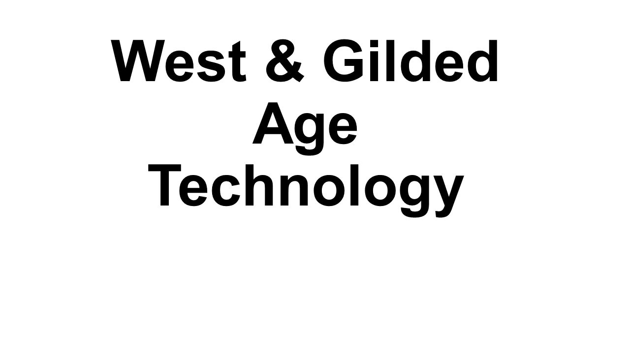 West & Gilded Age Technology