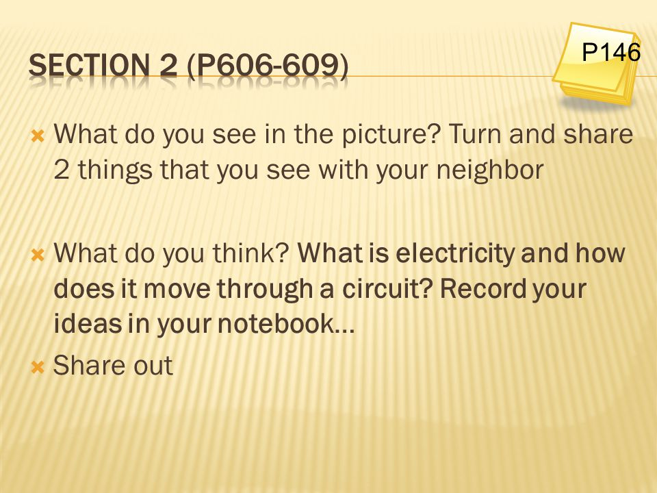 Section 2 (p606-609) P146. What do you see in the picture Turn and share 2 things that you see with your neighbor.