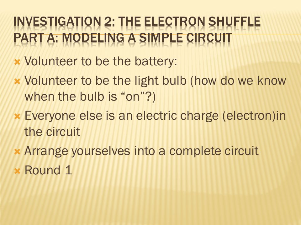 Investigation 2: The Electron Shuffle Part A: Modeling a Simple Circuit