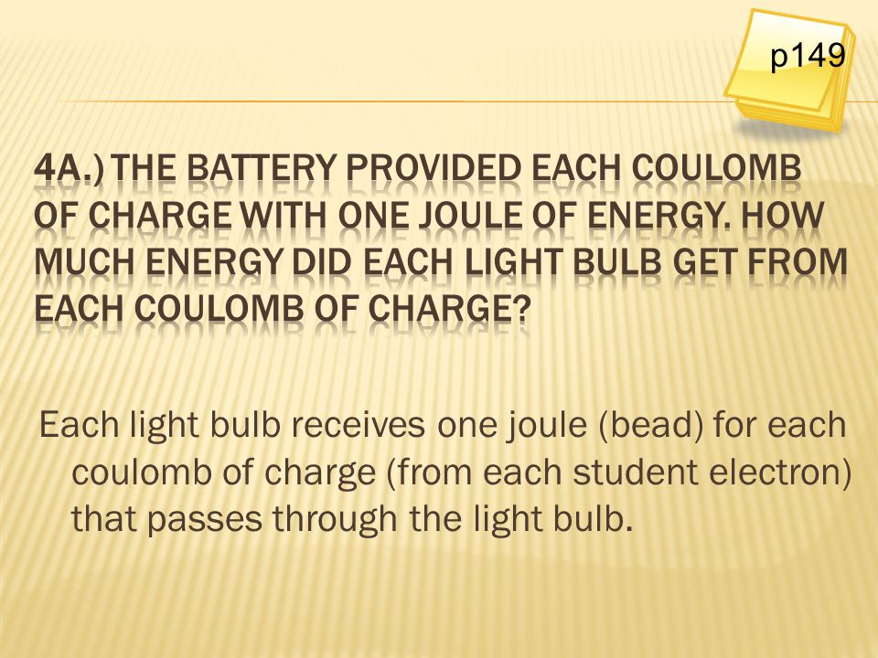 p149 4a.) The battery provided each coulomb of charge with one joule of energy. How much energy did each light bulb get from each coulomb of charge