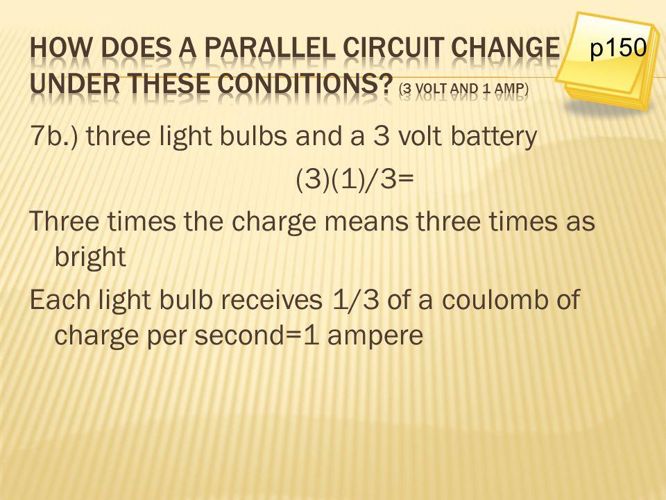 7b.) three light bulbs and a 3 volt battery (3)(1)/3=