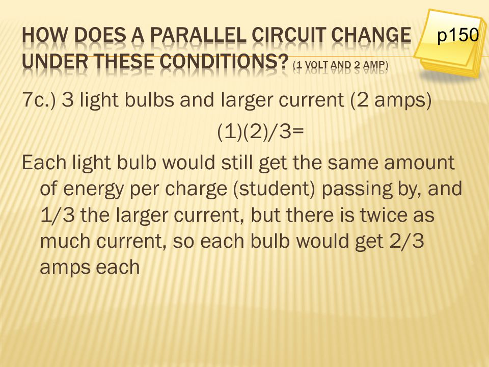 7c.) 3 light bulbs and larger current (2 amps) (1)(2)/3=