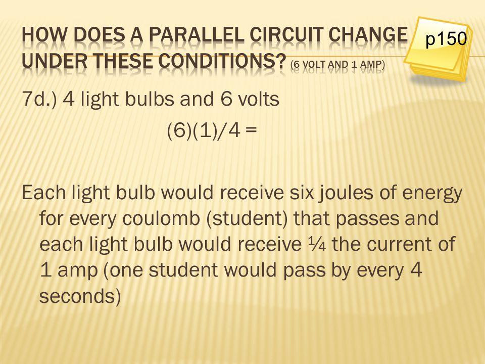 7d.) 4 light bulbs and 6 volts (6)(1)/4 =
