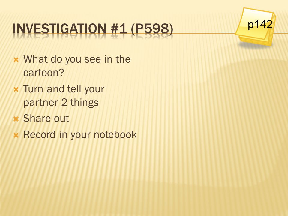 Investigation #1 (p598) p142 What do you see in the cartoon