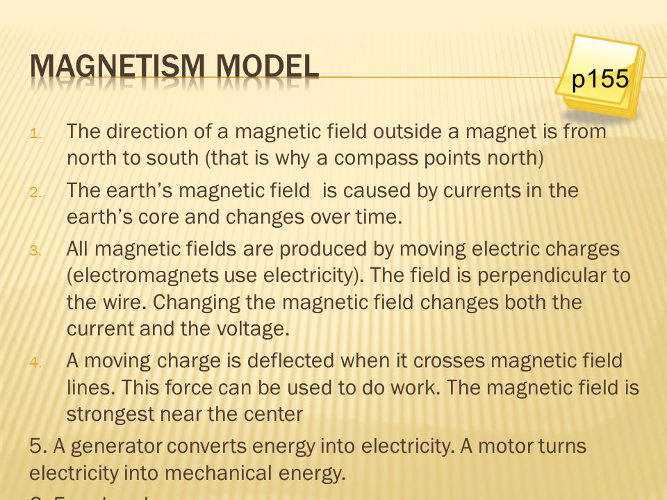 Magnetism model p155. The direction of a magnetic field outside a magnet is from north to south (that is why a compass points north)