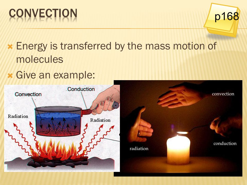 convection p168 Energy is transferred by the mass motion of molecules