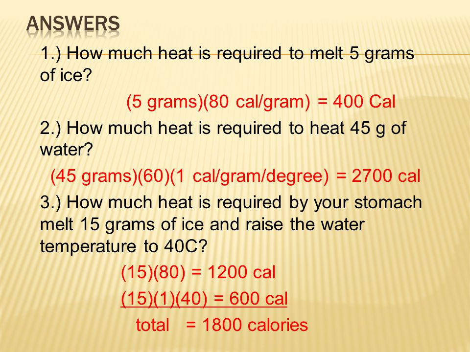 Answers 1.) How much heat is required to melt 5 grams of ice