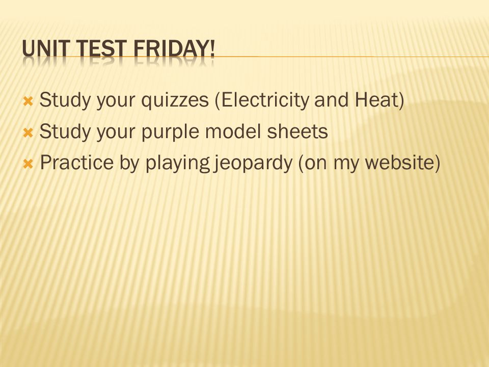 Unit Test Friday! Study your quizzes (Electricity and Heat)