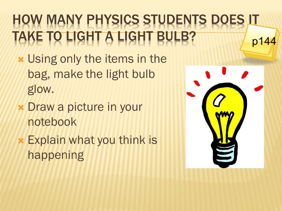 How many physics students does it take to light a light bulb