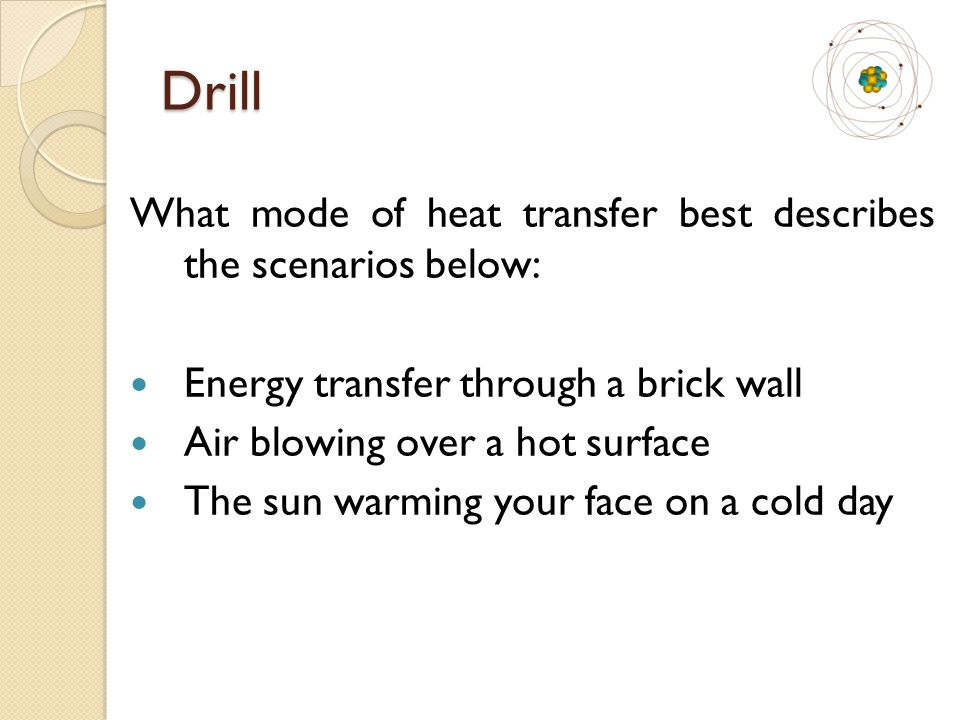 Drill What mode of heat transfer best describes the scenarios below: