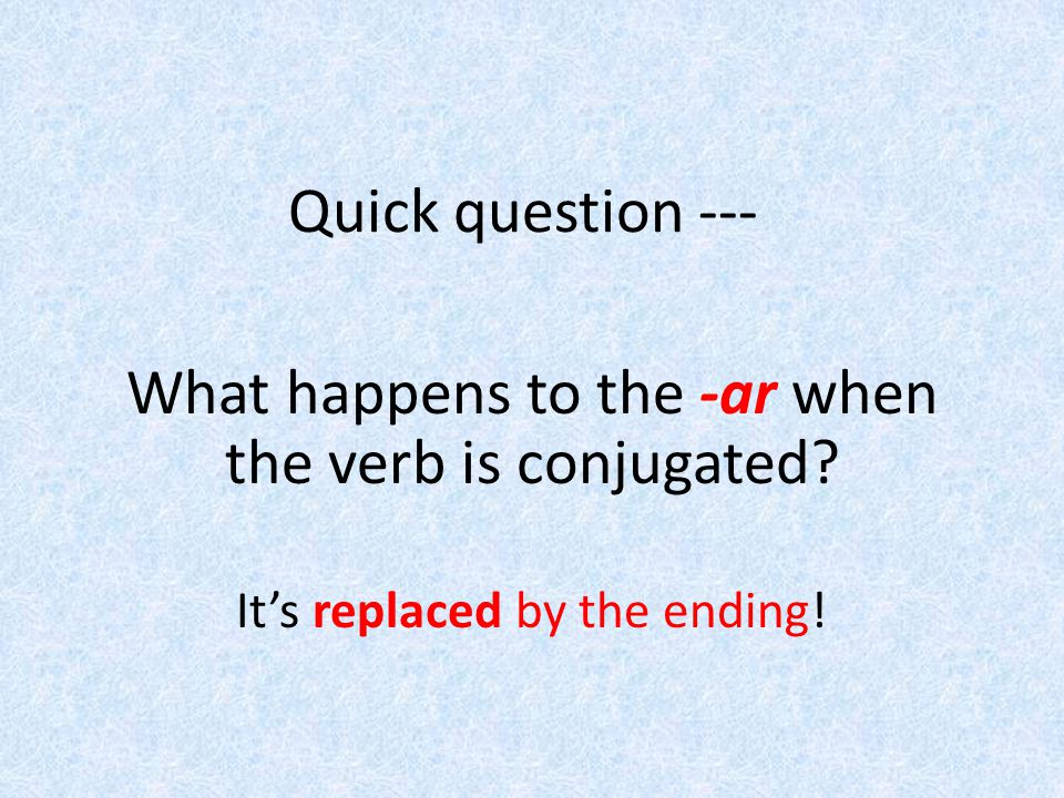 What happens to the -ar when the verb is conjugated