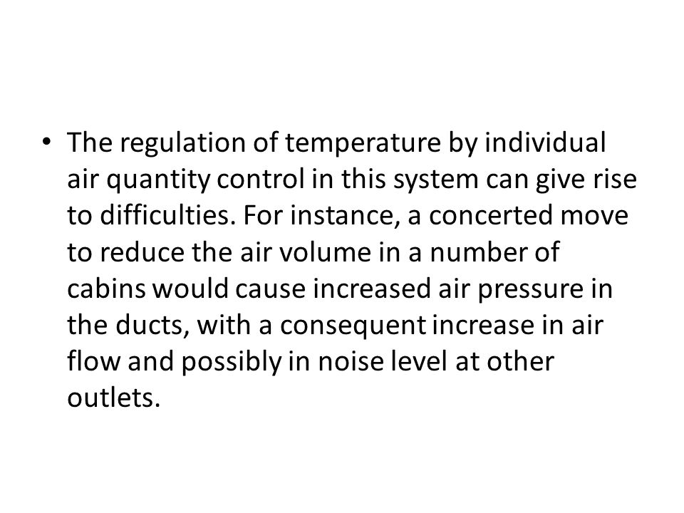 The regulation of temperature by individual air quantity control in this system can give rise to difficulties.
