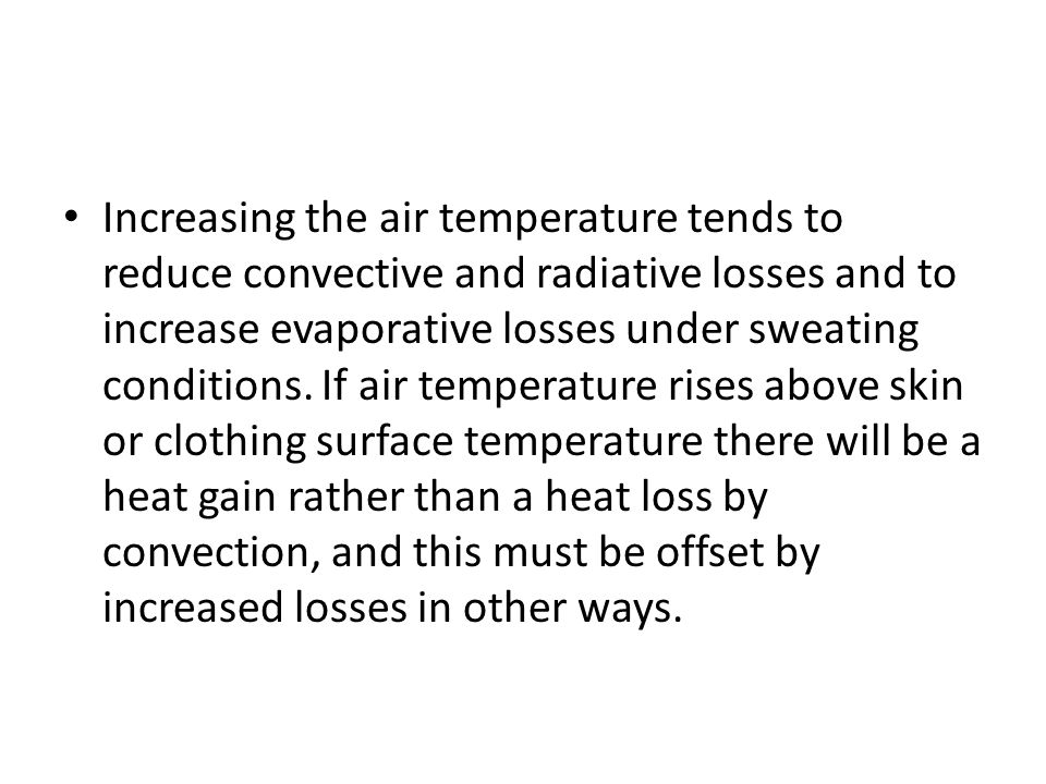 Increasing the air temperature tends to reduce convective and radiative losses and to increase evaporative losses under sweating conditions.