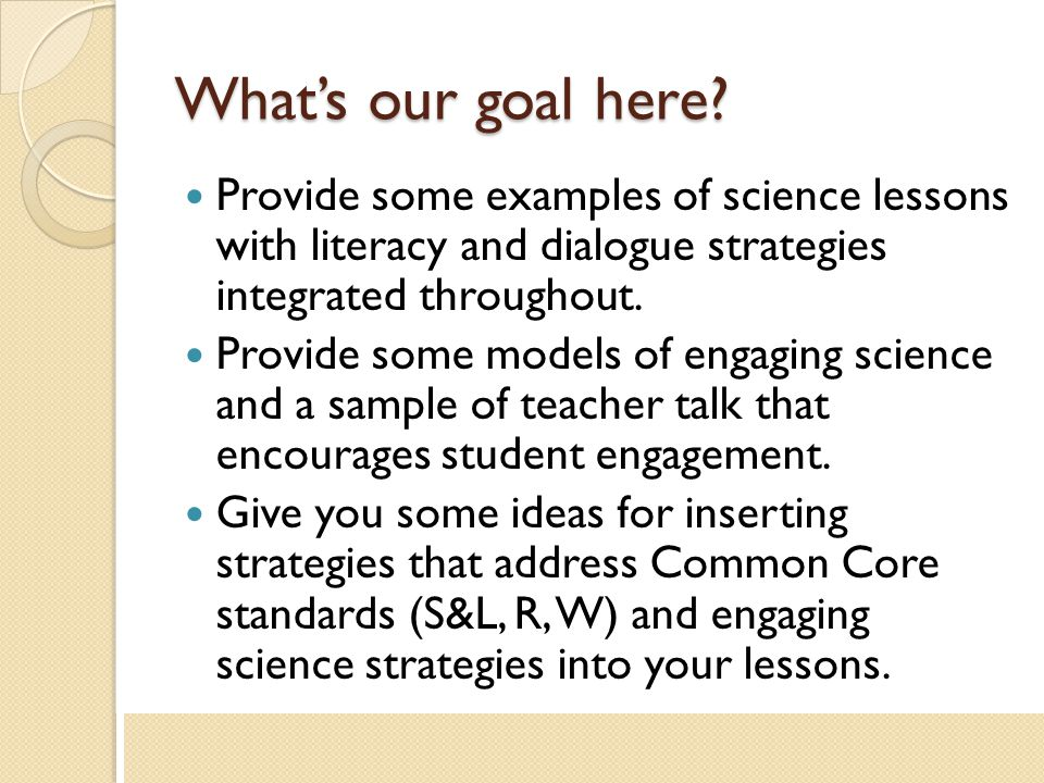 What's our goal here Provide some examples of science lessons with literacy and dialogue strategies integrated throughout.