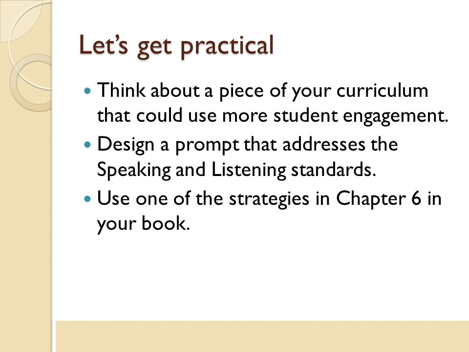 Let's get practical Think about a piece of your curriculum that could use more student engagement.
