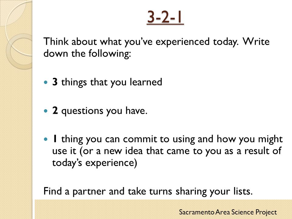 3-2-1 Think about what you've experienced today. Write down the following: 3 things that you learned.