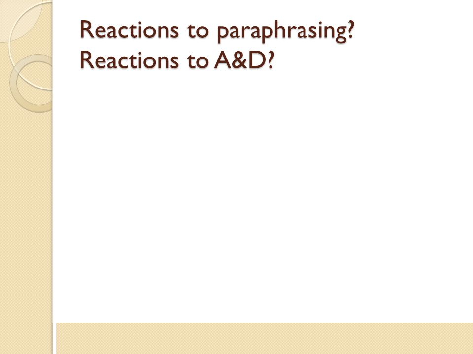 Reactions to paraphrasing Reactions to A&D