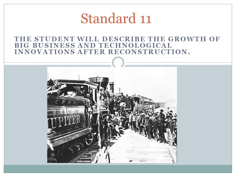 Standard 11 The student will describe the growth of big business and technological innovations after Reconstruction.