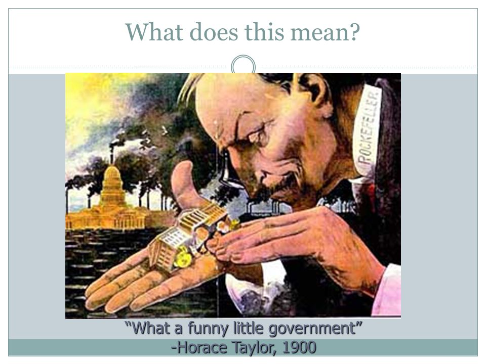 What a funny little government -Horace Taylor, 1900
