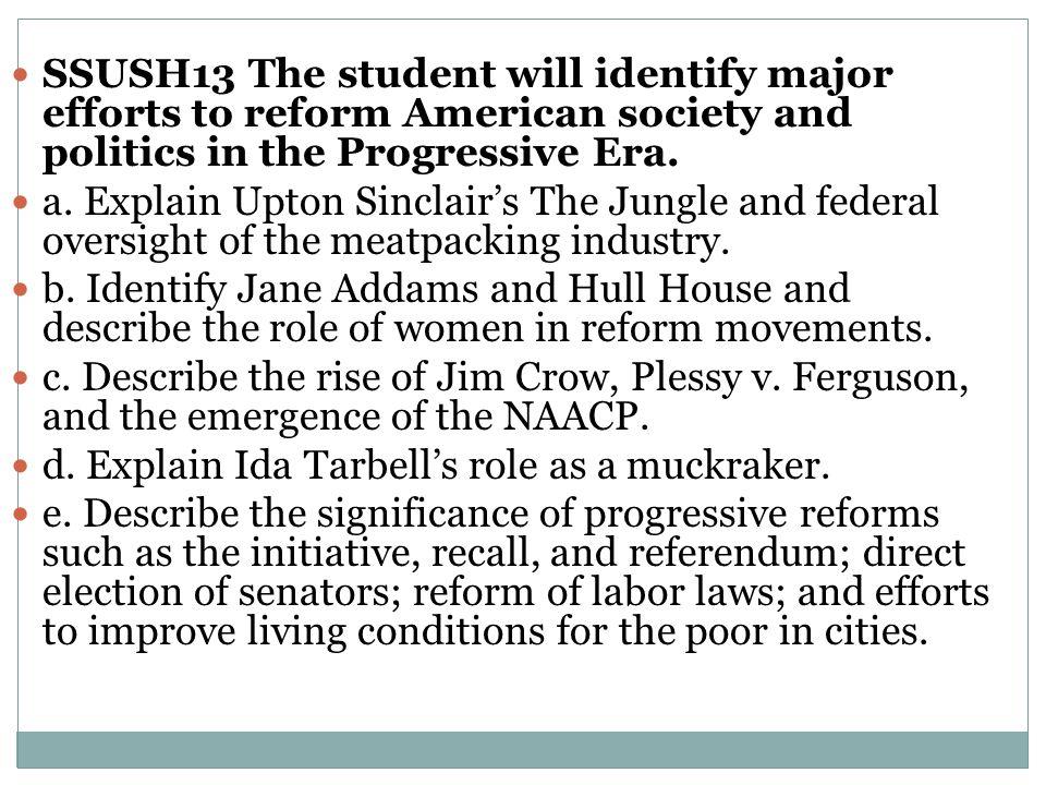 SSUSH13 The student will identify major efforts to reform American society and politics in the Progressive Era.