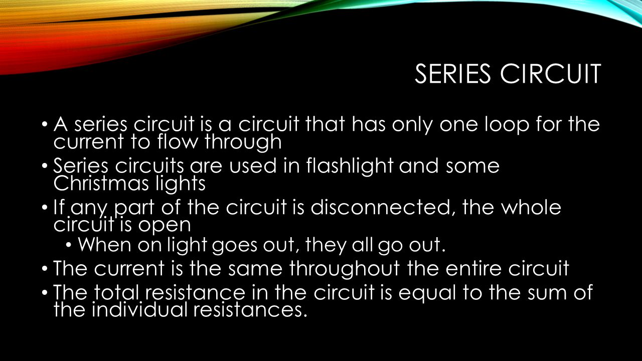 Series Circuit A series circuit is a circuit that has only one loop for the current to flow through.