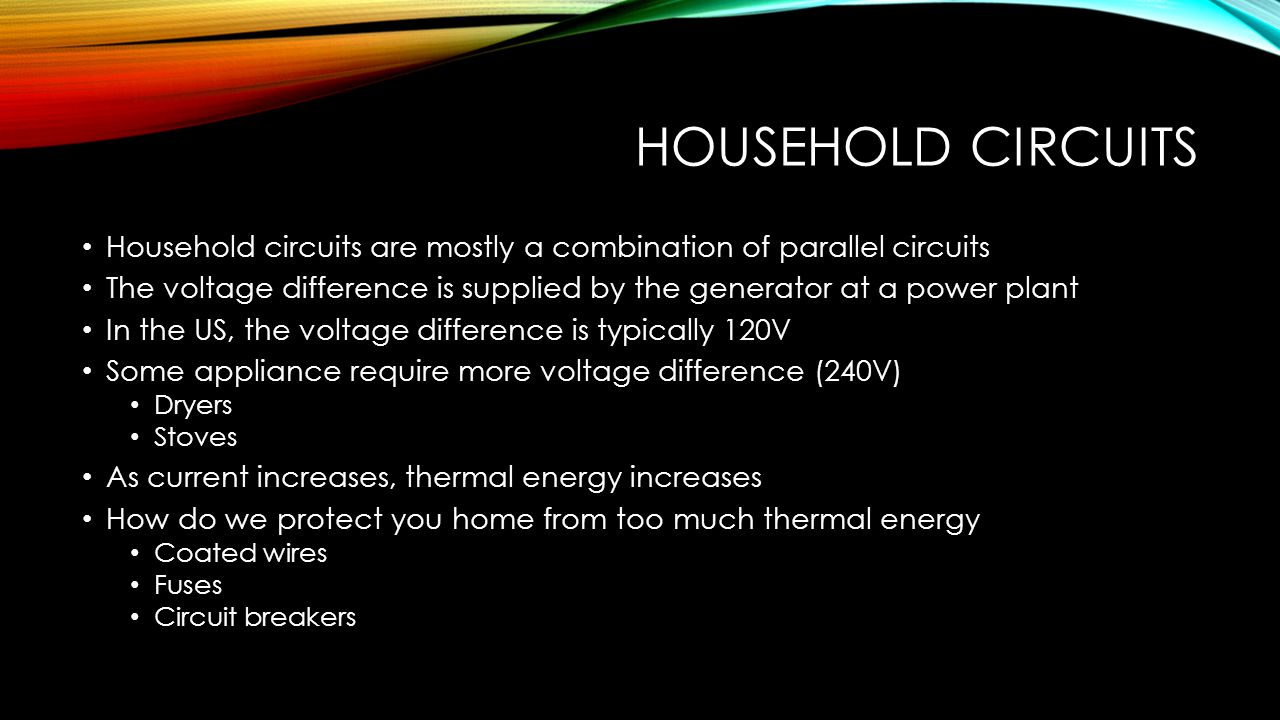 Household circuits Household circuits are mostly a combination of parallel circuits.