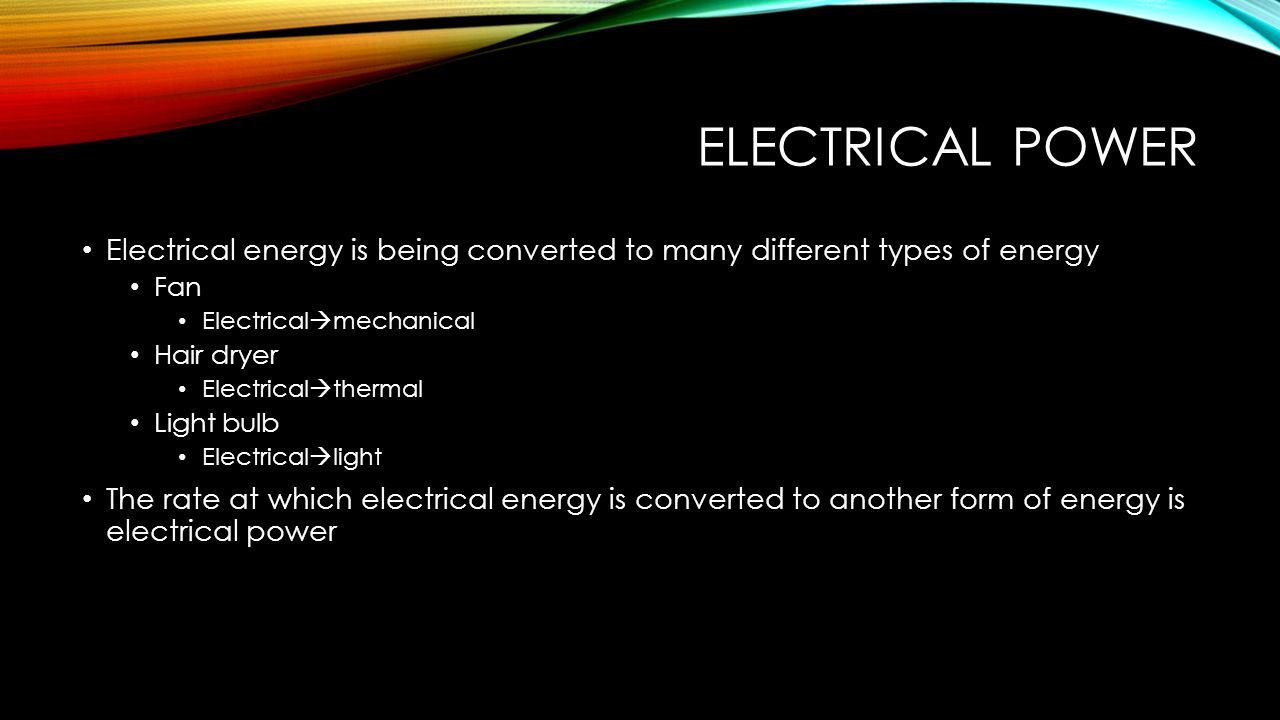 Electrical Power Electrical energy is being converted to many different types of energy. Fan. Electricalmechanical.