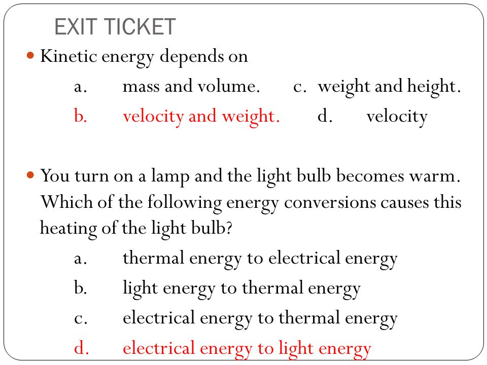 EXIT TICKET Kinetic energy depends on
