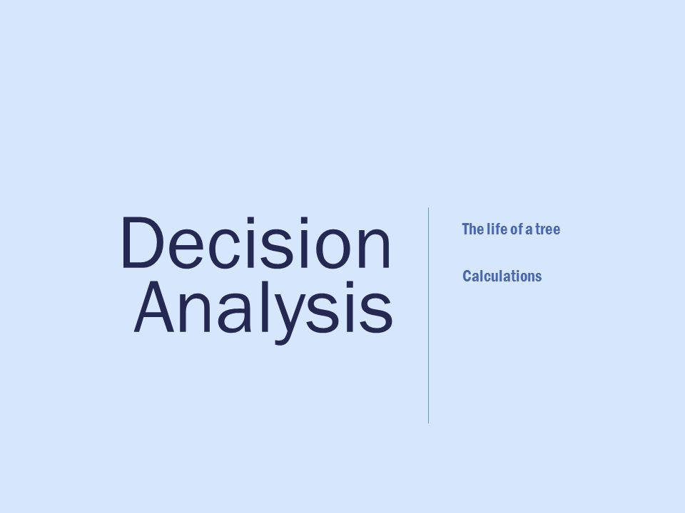Decision Analysis The life of a tree Calculations