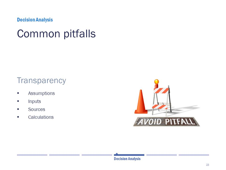 Common pitfalls Transparency Decision Analysis Assumptions Inputs