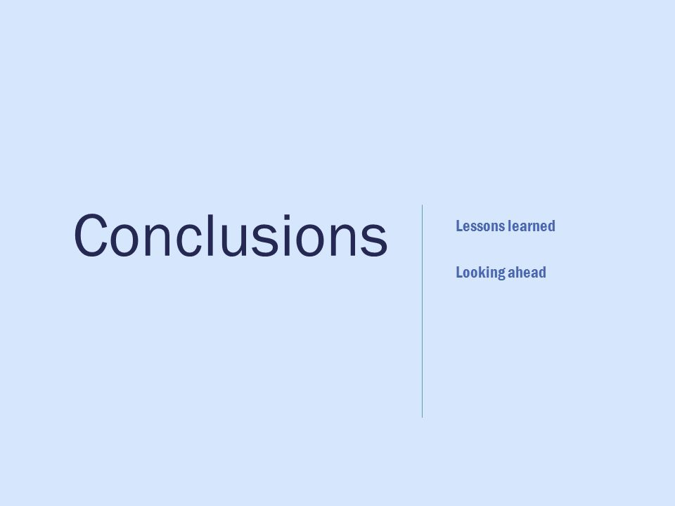 Conclusions Lessons learned Looking ahead