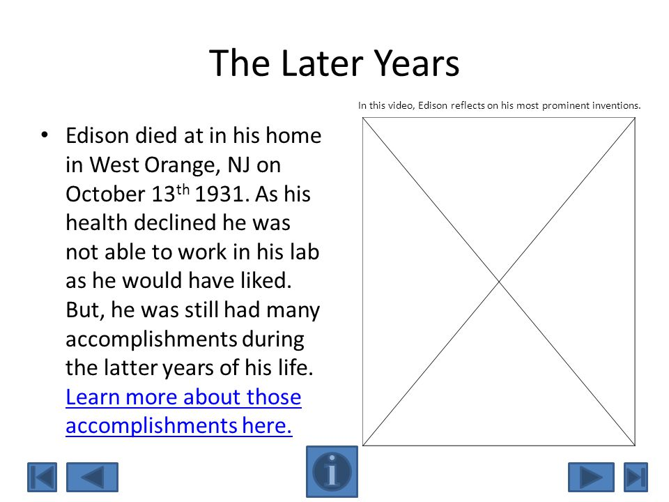 The Later Years In this video, Edison reflects on his most prominent inventions.