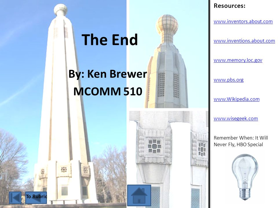 The End By: Ken Brewer MCOMM 510 Resources: www.inventors.about.com