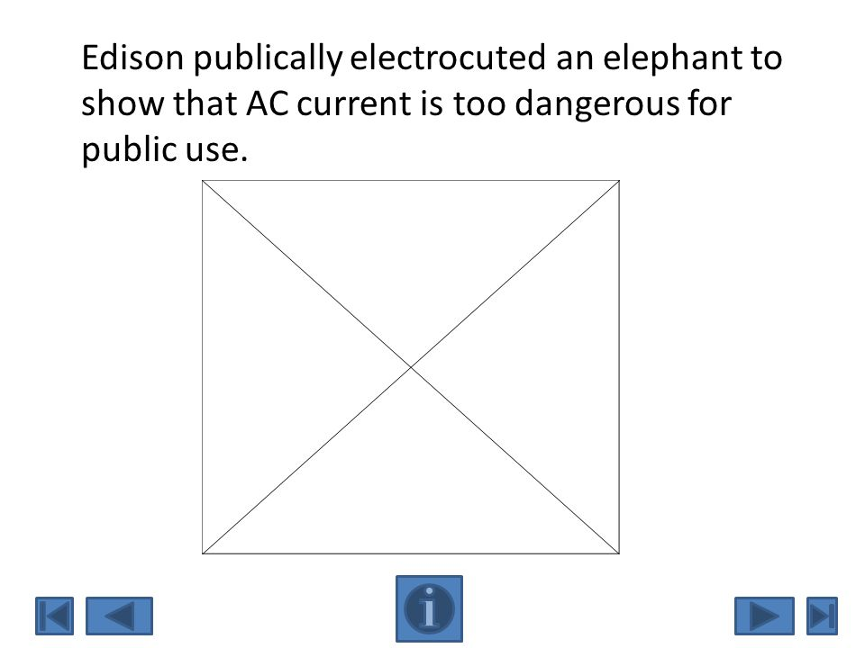 Edison publically electrocuted an elephant to show that AC current is too dangerous for public use.