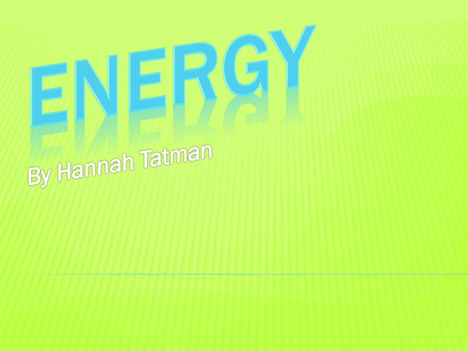 Energy By Hannah Tatman