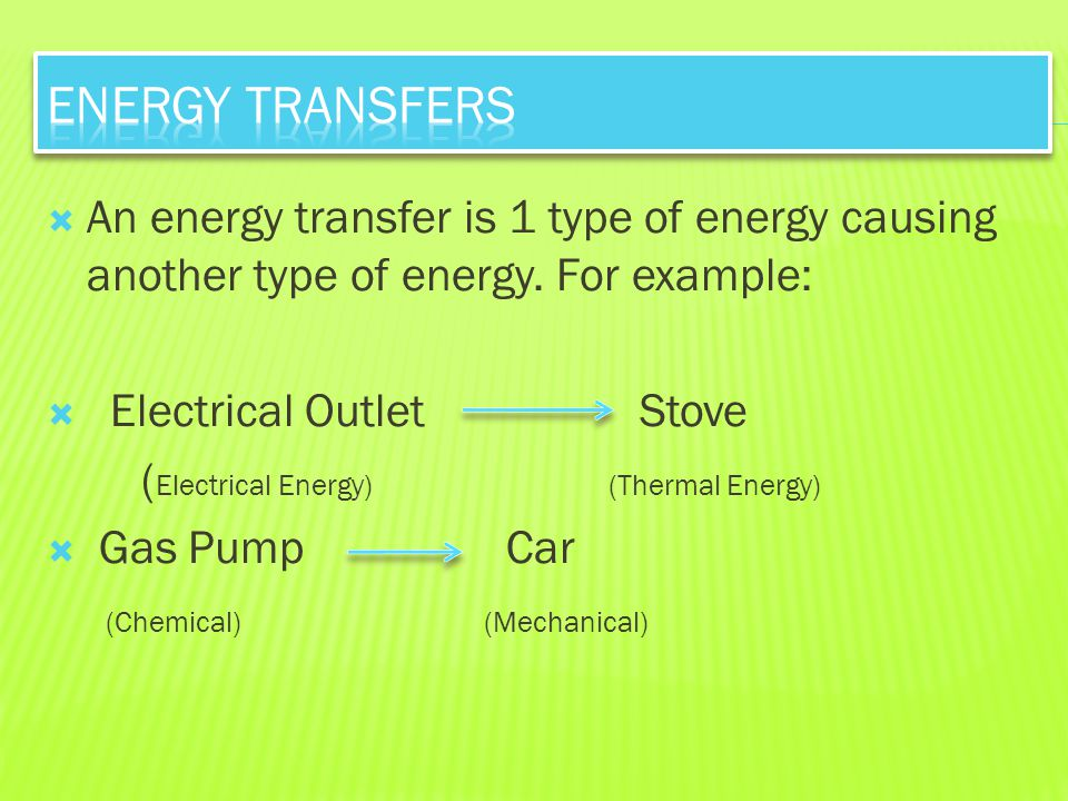 Energy Transfers An energy transfer is 1 type of energy causing another type of energy. For example: