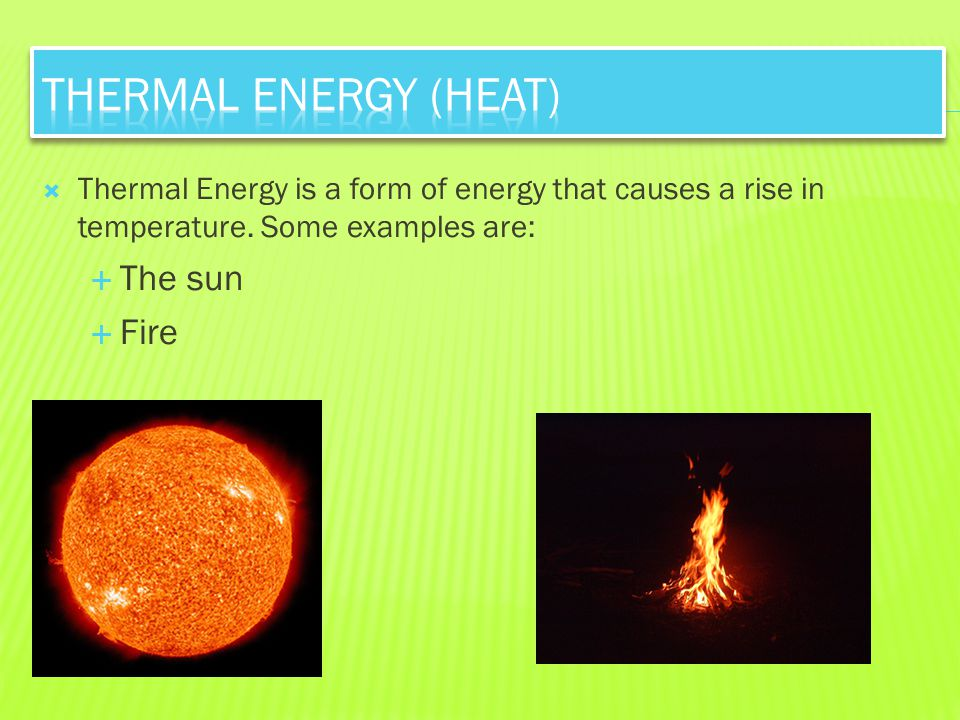 Thermal Energy (Heat) The sun Fire
