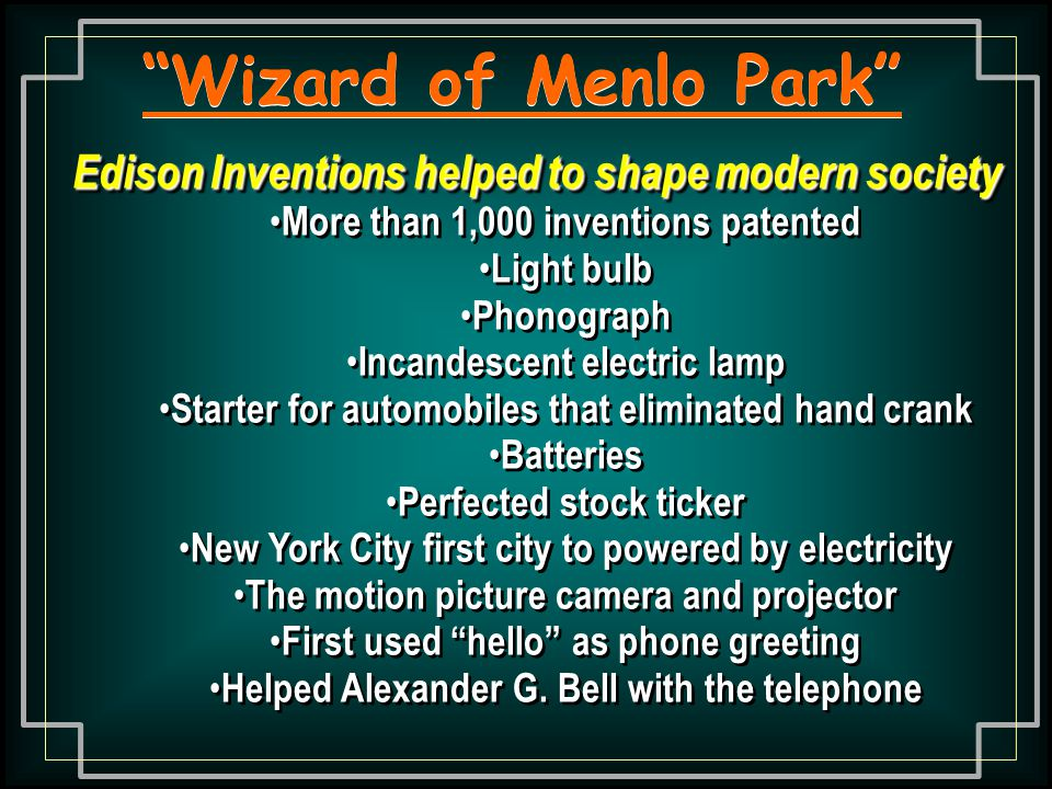 Wizard of Menlo Park Edison Inventions helped to shape modern society. More than 1,000 inventions patented.