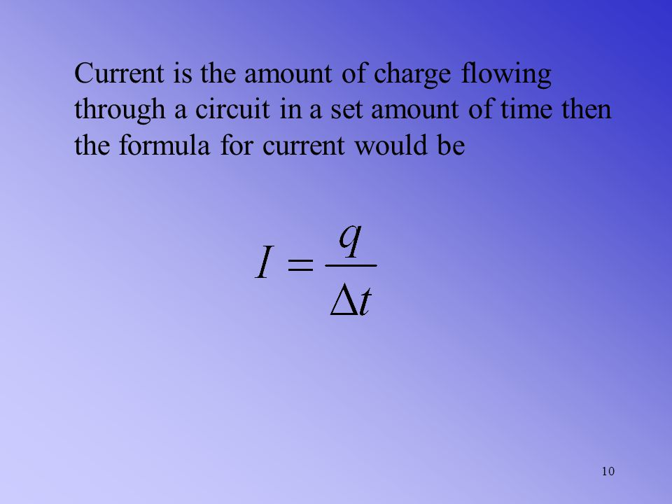 Current is the amount of charge flowing through a circuit in a set amount of time then the formula for current would be