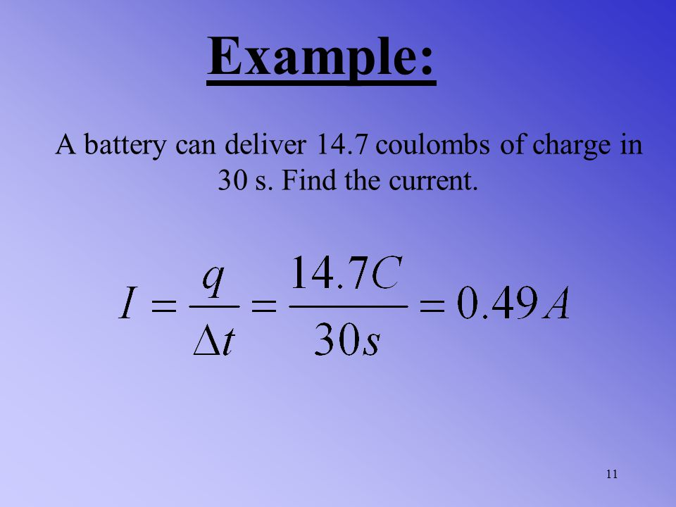 Example: A battery can deliver 14.7 coulombs of charge in 30 s. Find the current.
