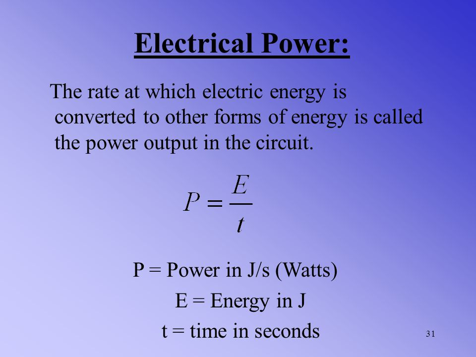 Electrical Power: The rate at which electric energy is converted to other forms of energy is called the power output in the circuit.