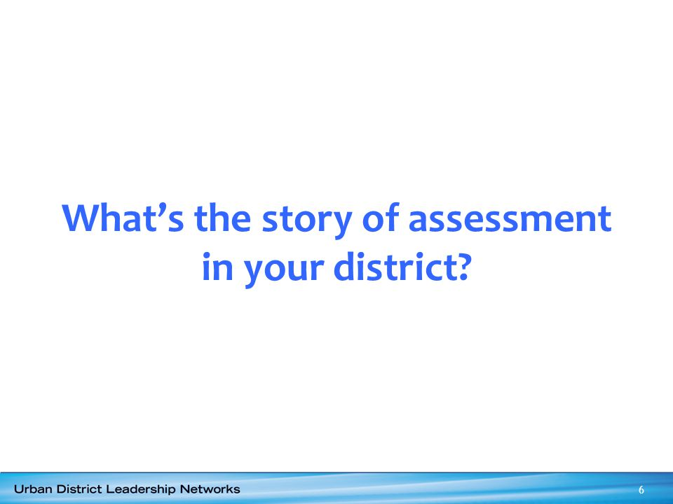 What's the story of assessment in your district