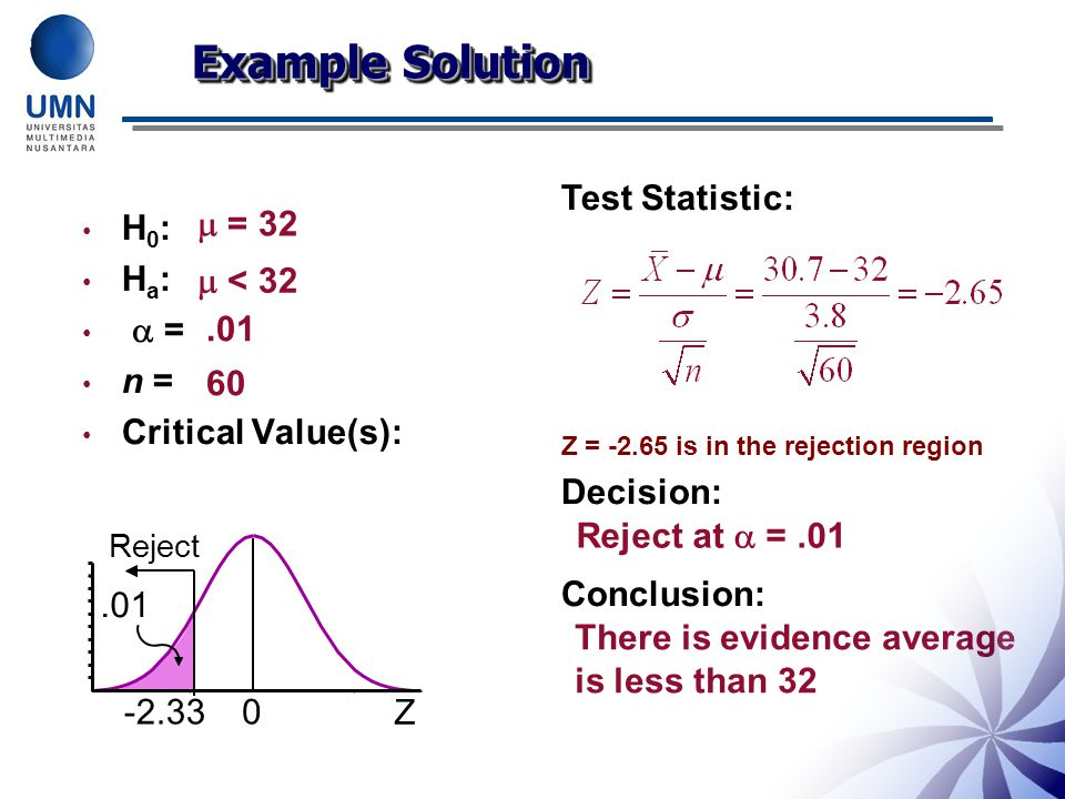 Example Solution Test Statistic: Decision: Conclusion: H0: Ha:  = n =