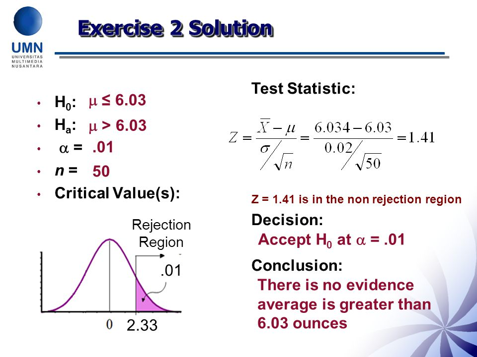 Exercise 2 Solution Test Statistic:  ≤ 6.03 H0: Ha:  =  > 6.03