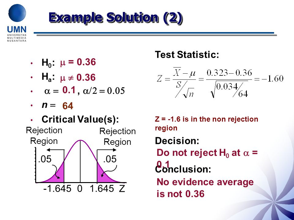 Example Solution (2) Test Statistic: Decision: Conclusion: H0: Ha: